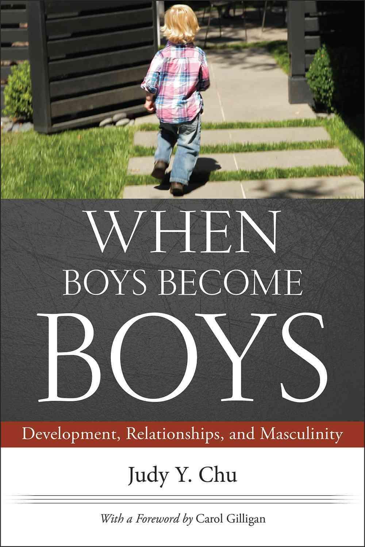 When Boys Become Boys By Chu, Judy Y./ Gilligan, Carol